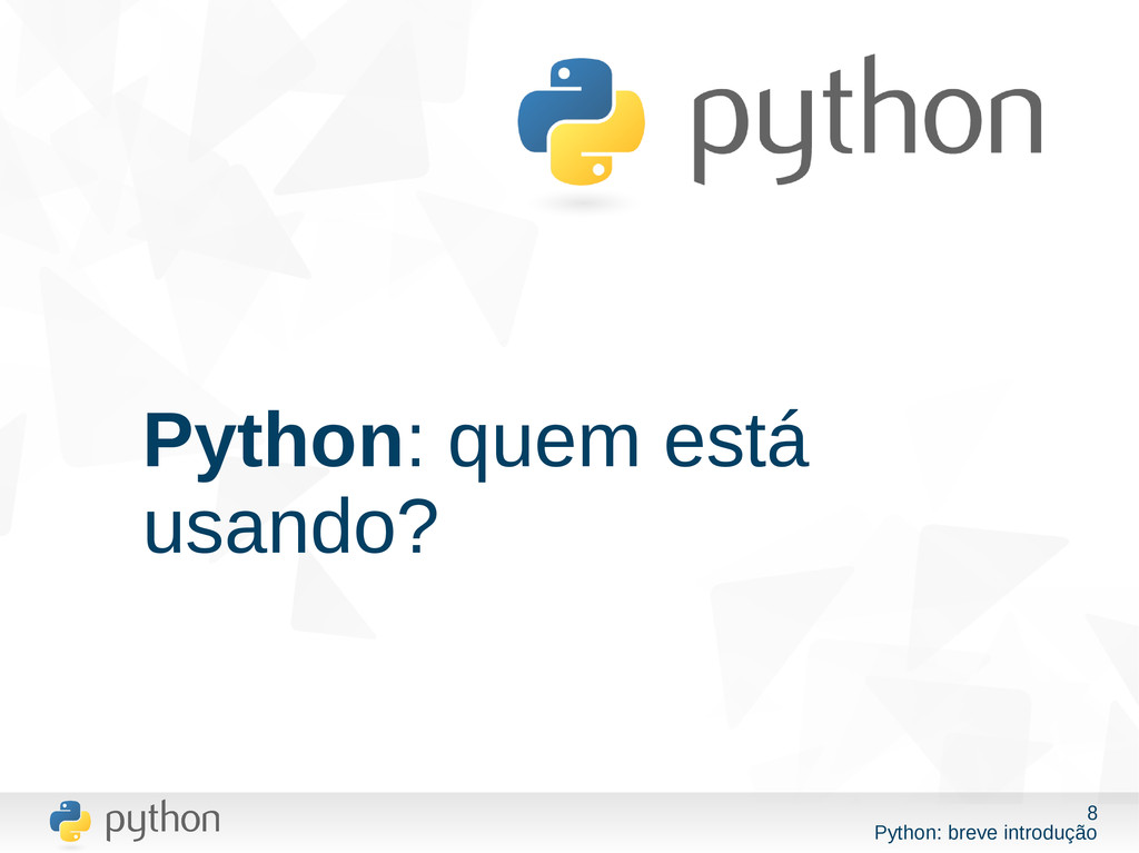 8 Python: breve introdução Python: quem está us...