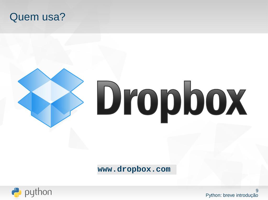 9 Python: breve introdução Quem usa? www.dropbo...