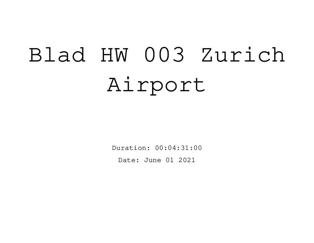 Blad HW 003 Zurich Airport Duration: 00:04:31:0...