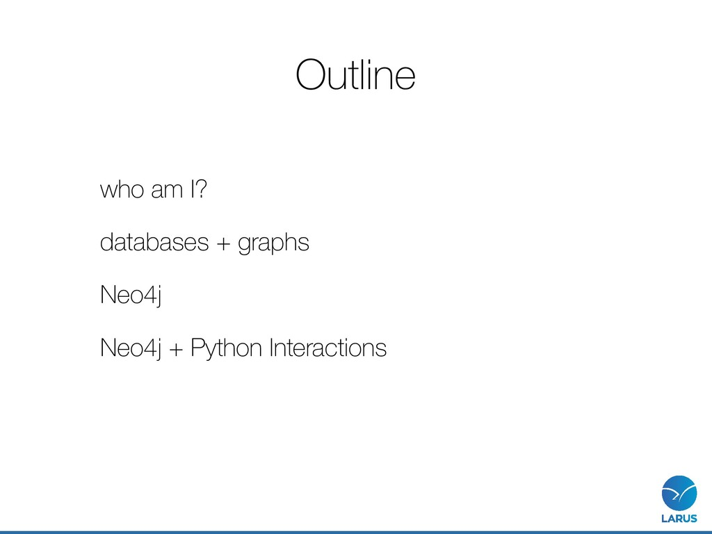 Outline who am I? databases + graphs Neo4j Neo4...