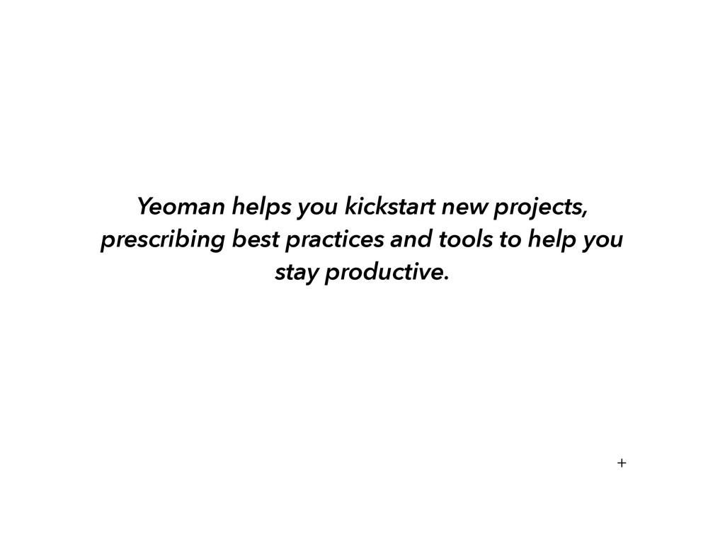 Yeoman helps you kickstart new projects, prescr...