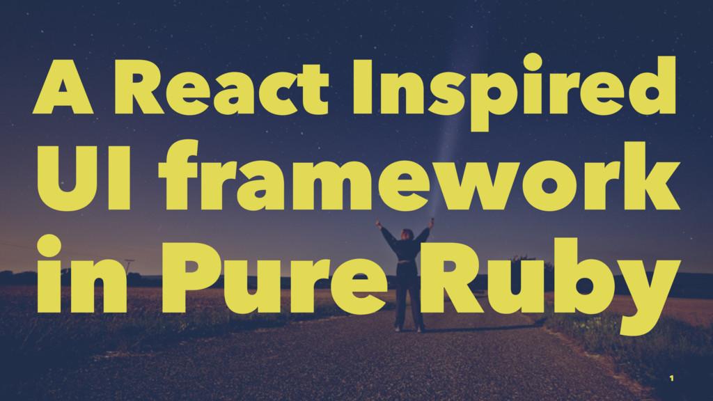 A React Inspired UI framework in Pure Ruby 1