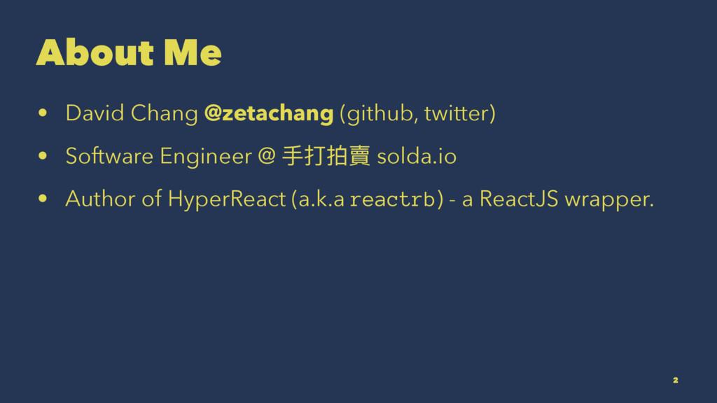 About Me • David Chang @zetachang (github, twit...