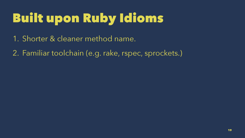 Built upon Ruby Idioms 1. Shorter & cleaner met...