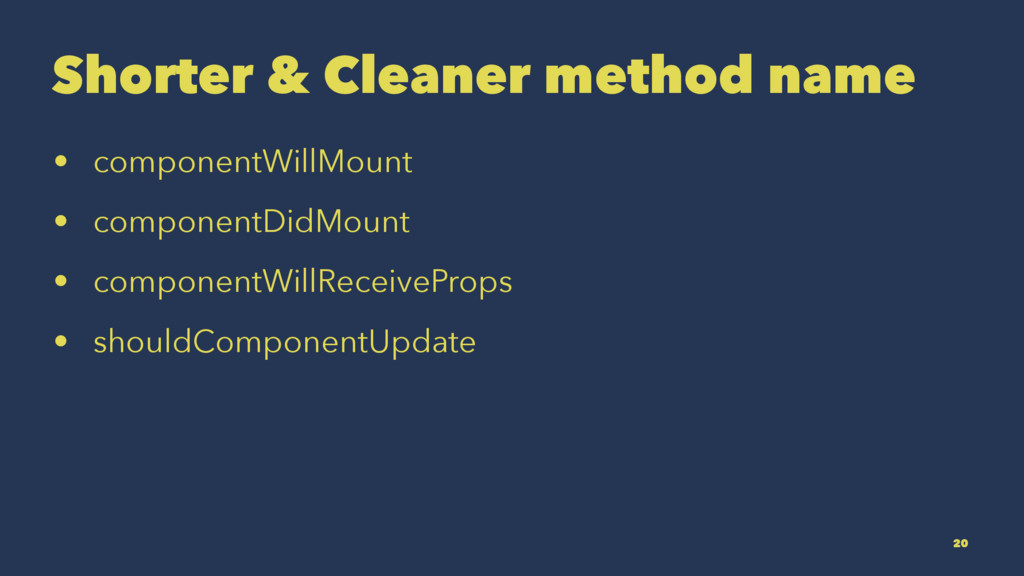 Shorter & Cleaner method name • componentWillMo...