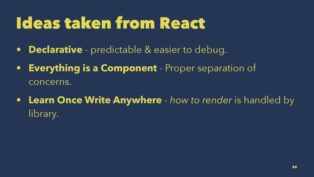 Ideas taken from React • Declarative - predicta...