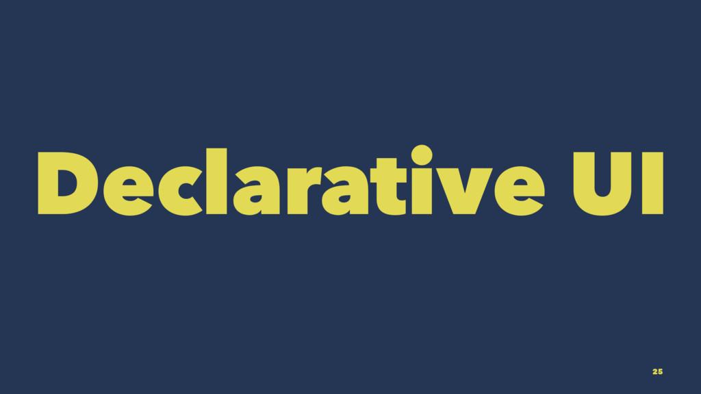 Declarative UI 25