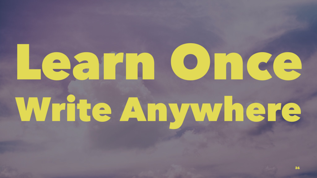 Learn Once Write Anywhere 36