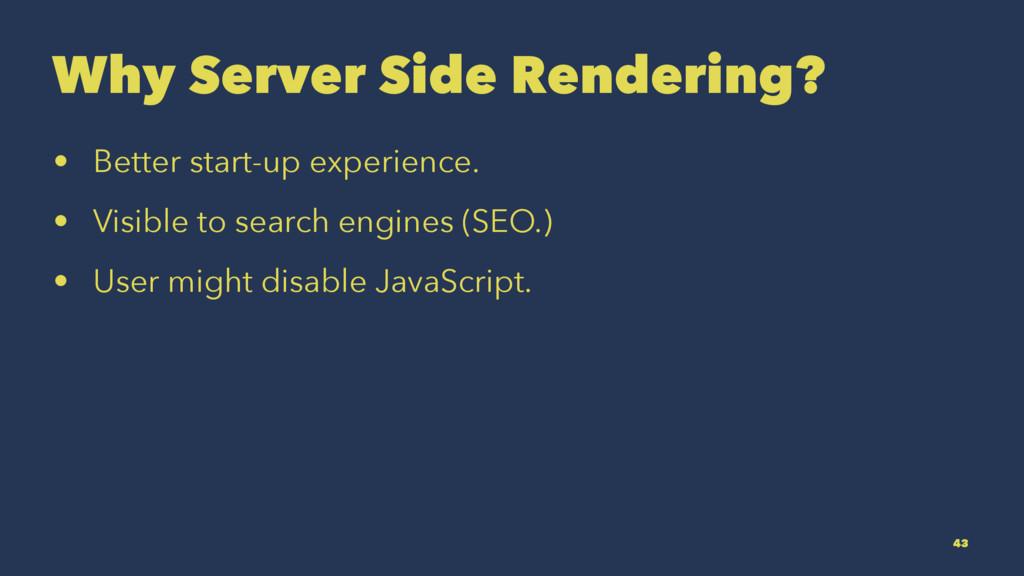 Why Server Side Rendering? • Better start-up ex...