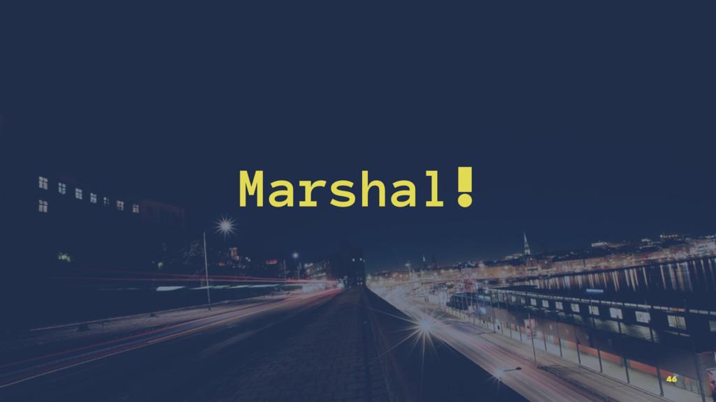 Marshal! 46