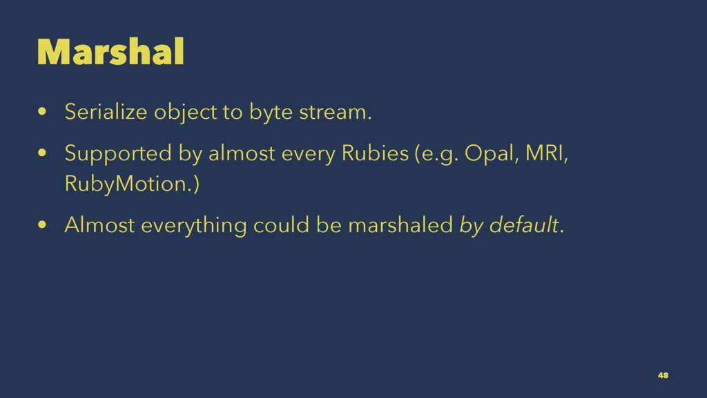 Marshal • Serialize object to byte stream. • Su...