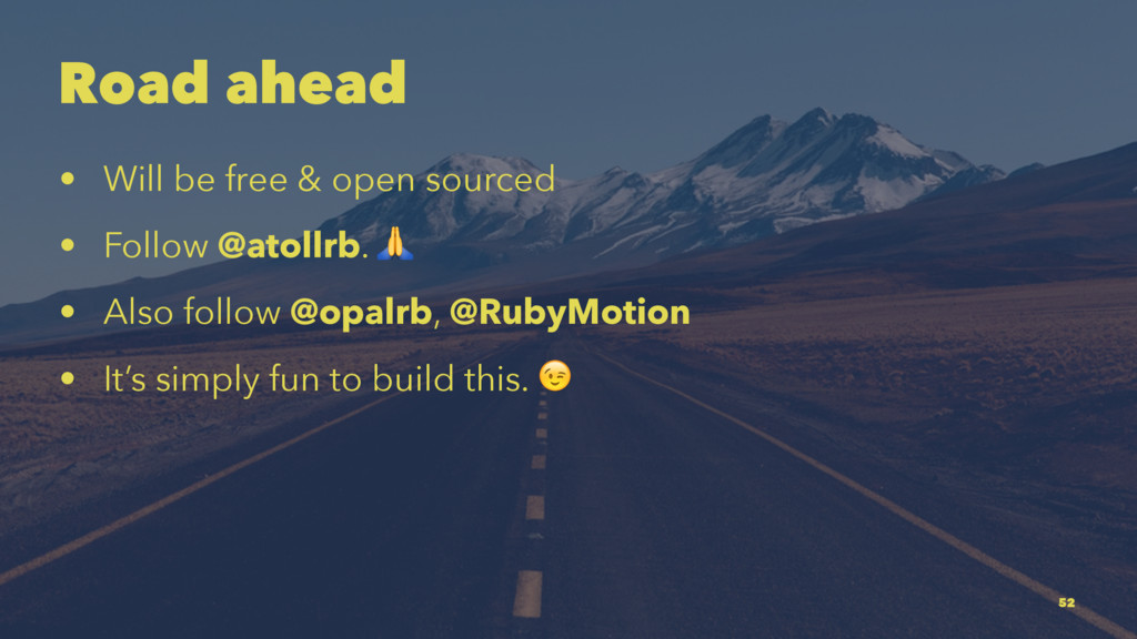 Road ahead • Will be free & open sourced • Foll...