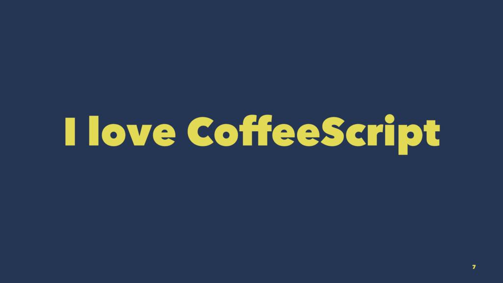 I love CoffeeScript 7