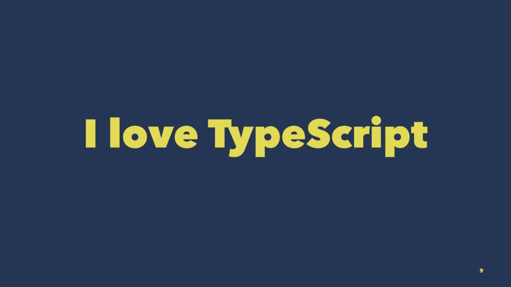 I love TypeScript 9
