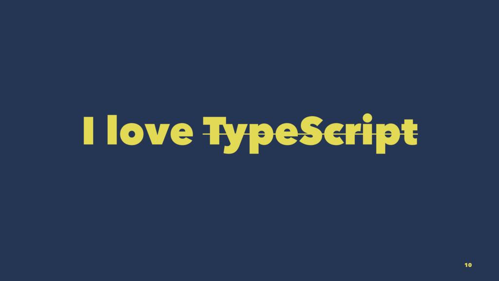 I love TypeScript 10