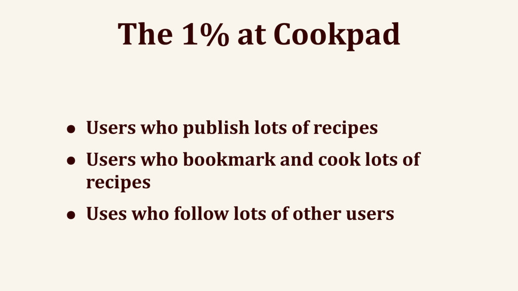 The 1% at Cookpad • Users who publish lots of r...