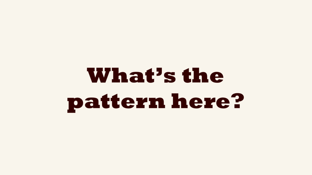 What's the pattern here?
