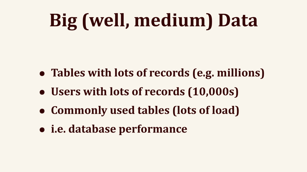Big (well, medium) Data • Tables with lots of r...