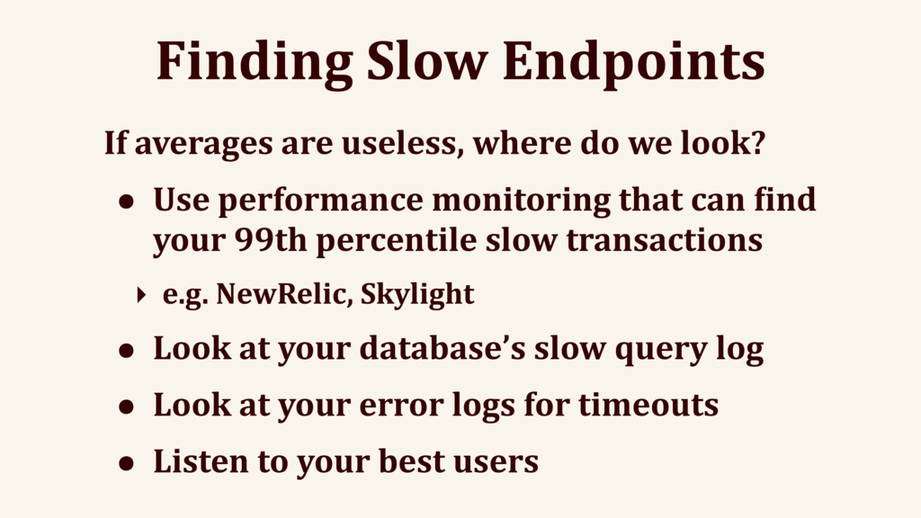 Finding Slow Endpoints If averages are useless,...