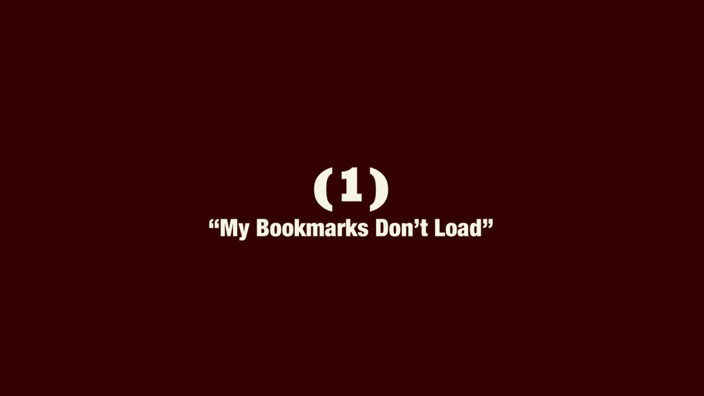 """(1) """"My Bookmarks Don't Load"""""""