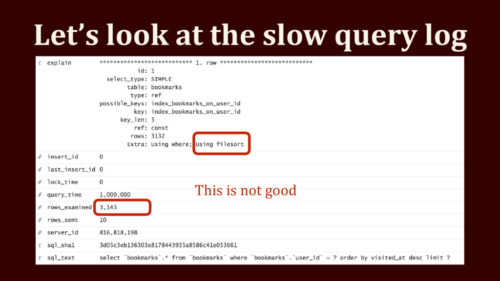 Let's look at the slow query log This is not go...