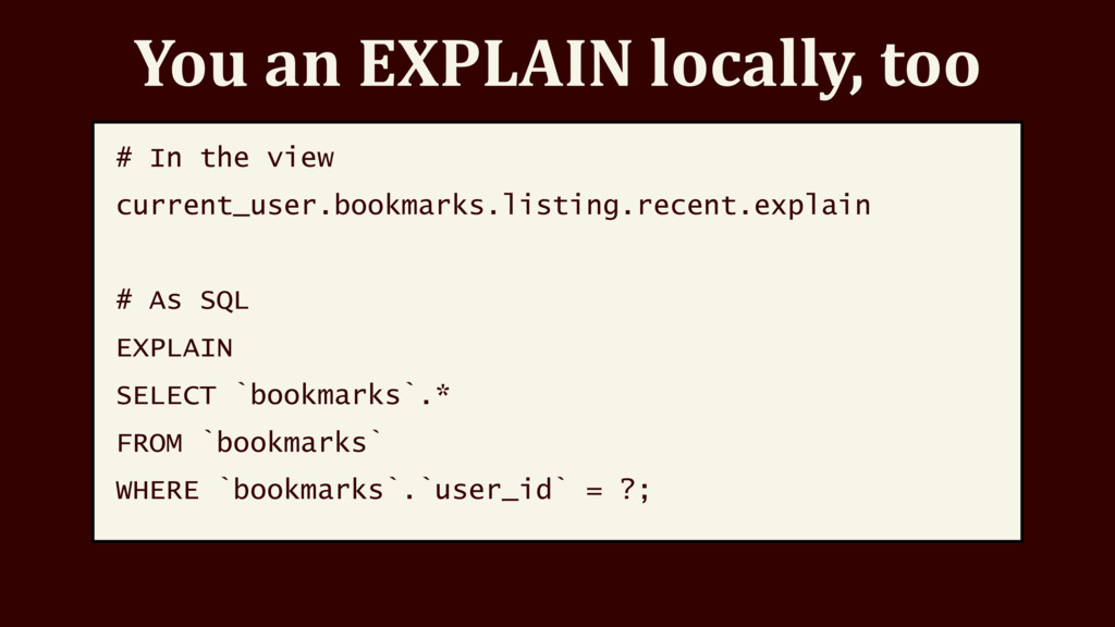 You an EXPLAIN locally, too # In the view curre...