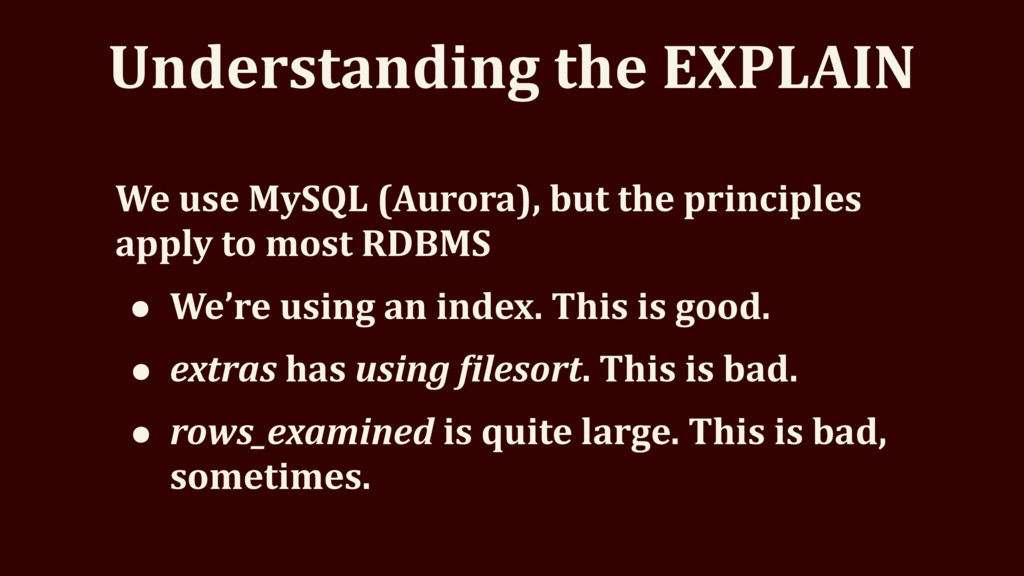 Understanding the EXPLAIN We use MySQL (Aurora)...
