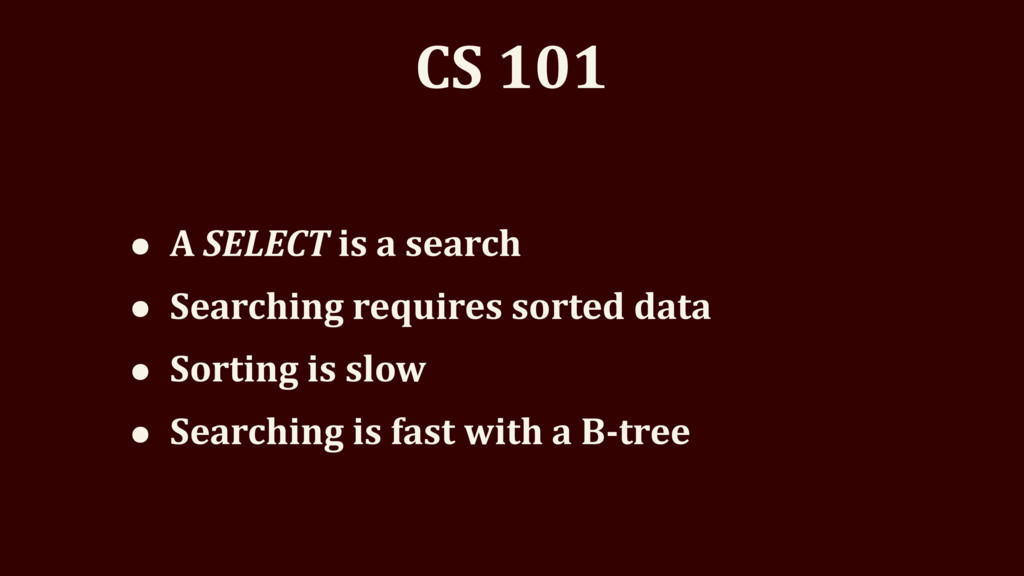 CS 101 • A SELECT is a search • Searching requi...