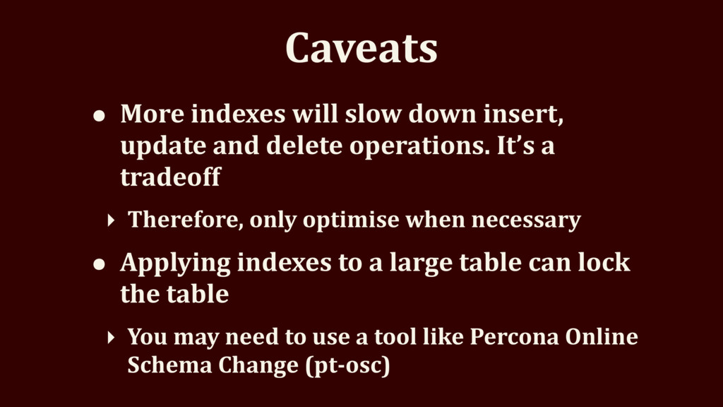 Caveats • More indexes will slow down insert, u...