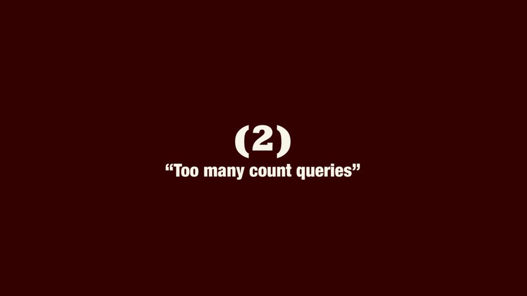 """(2) """"Too many count queries"""""""