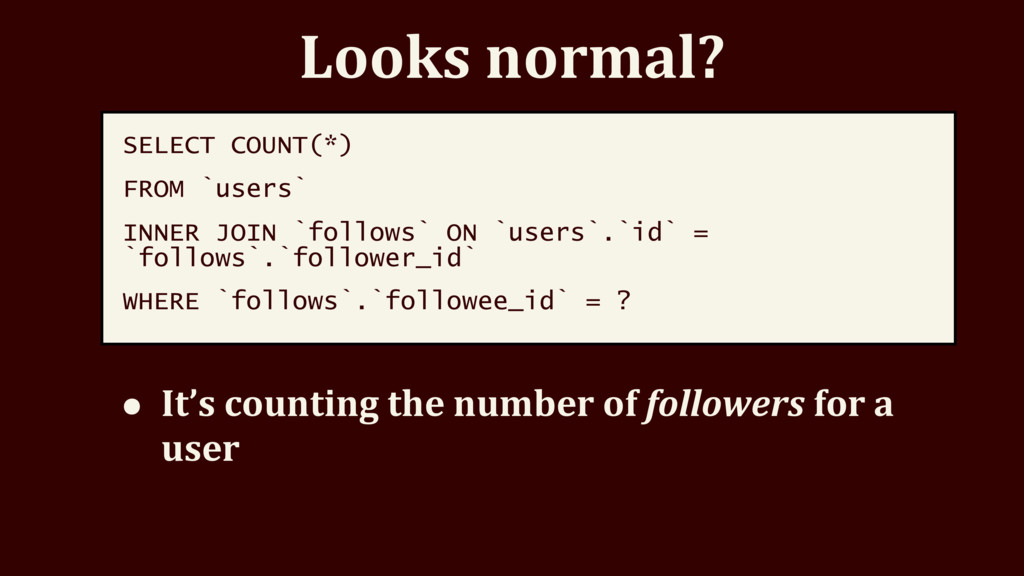 Looks normal? SELECT COUNT(*) FROM `users` INNE...