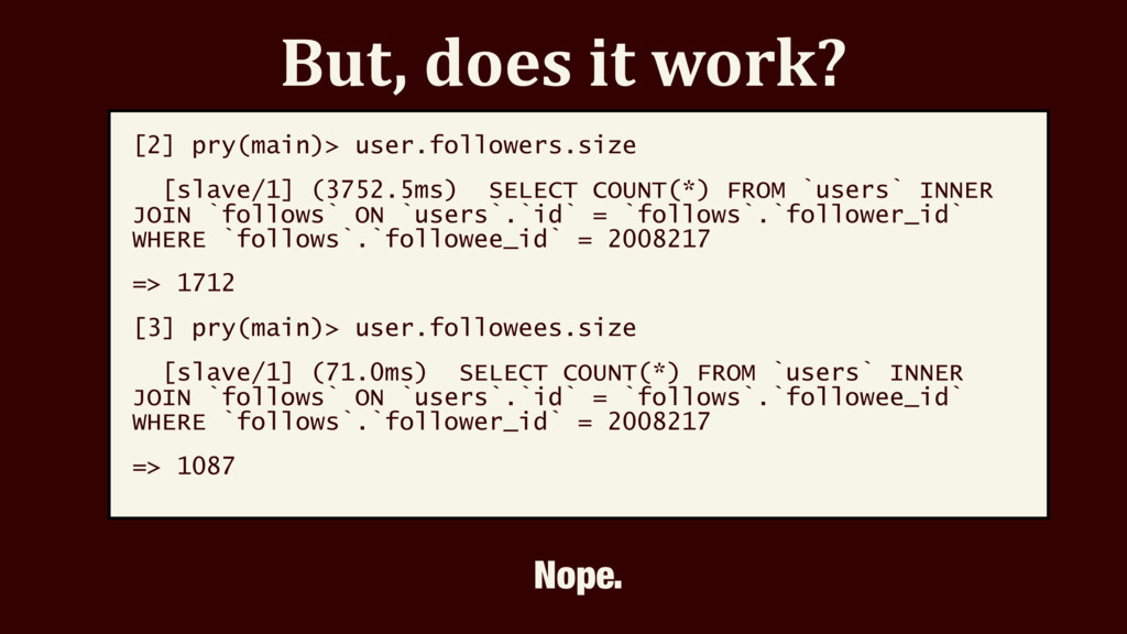 But, does it work? [2] pry(main)> user.follower...