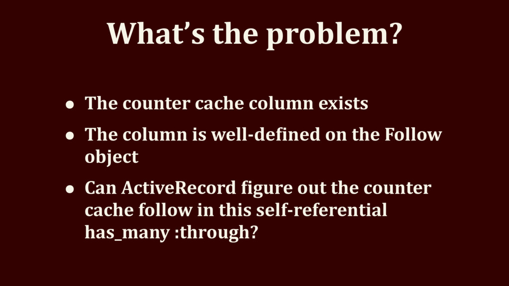 What's the problem? • The counter cache column ...