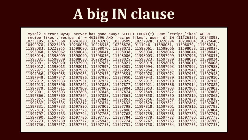 A big IN clause Mysql2::Error: MySQL server has...