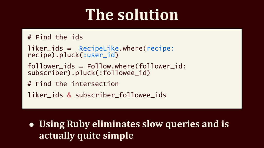 The solution # Find the ids liker_ids = RecipeL...