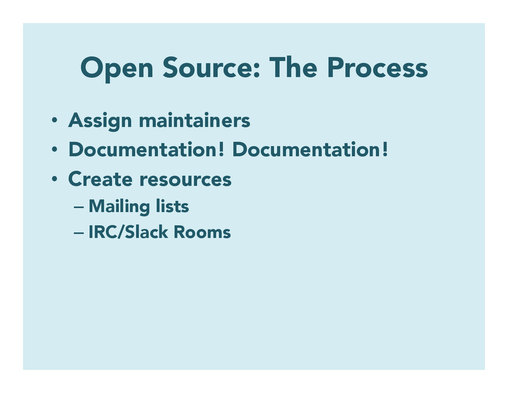 Open Source: The Process • Assign maintainers ...