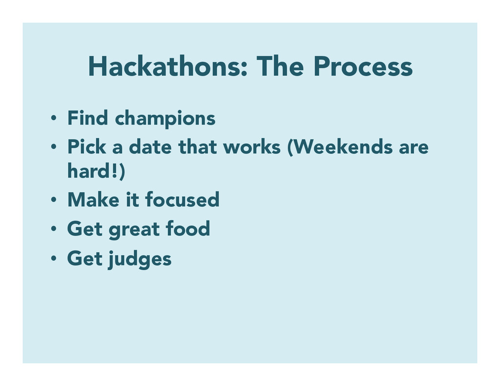 Hackathons: The Process • Find champions • Pi...