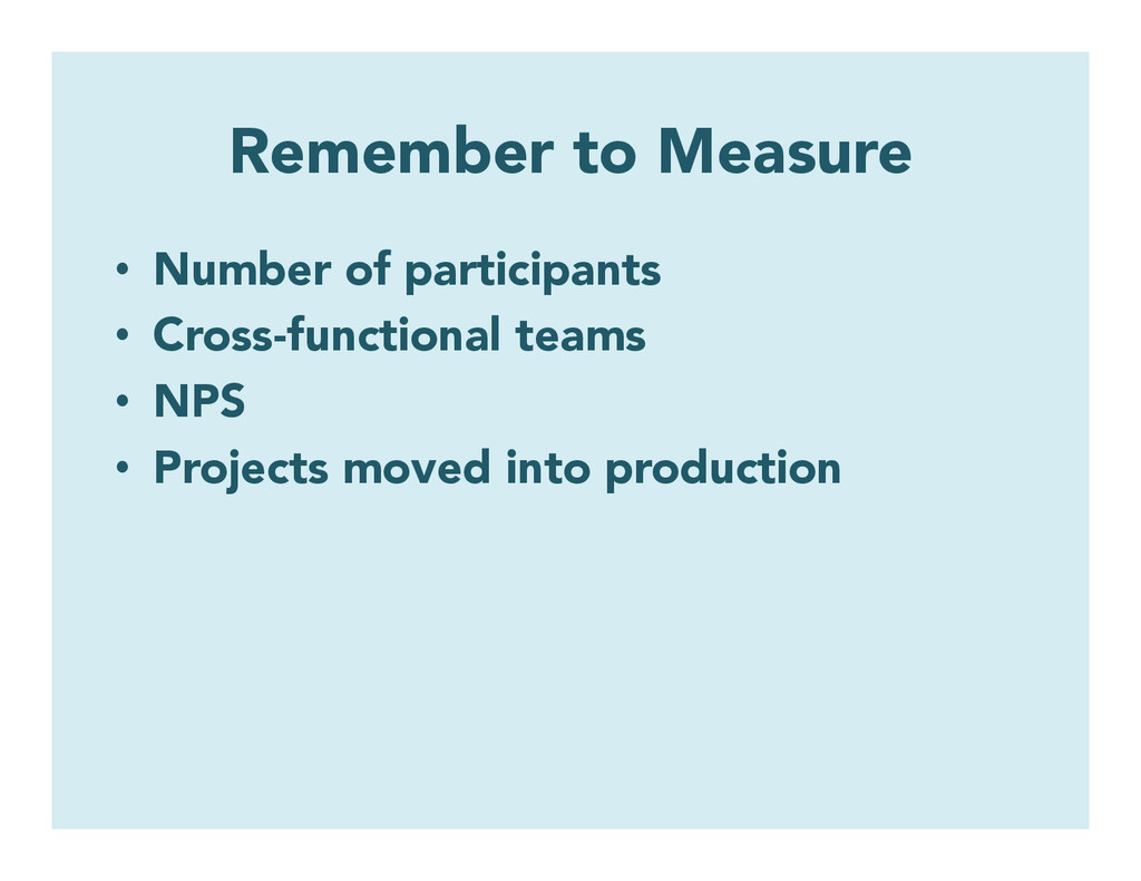 Remember to Measure • Number of participants •...