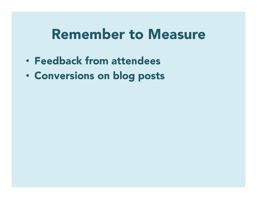 Remember to Measure • Feedback from attendees ...