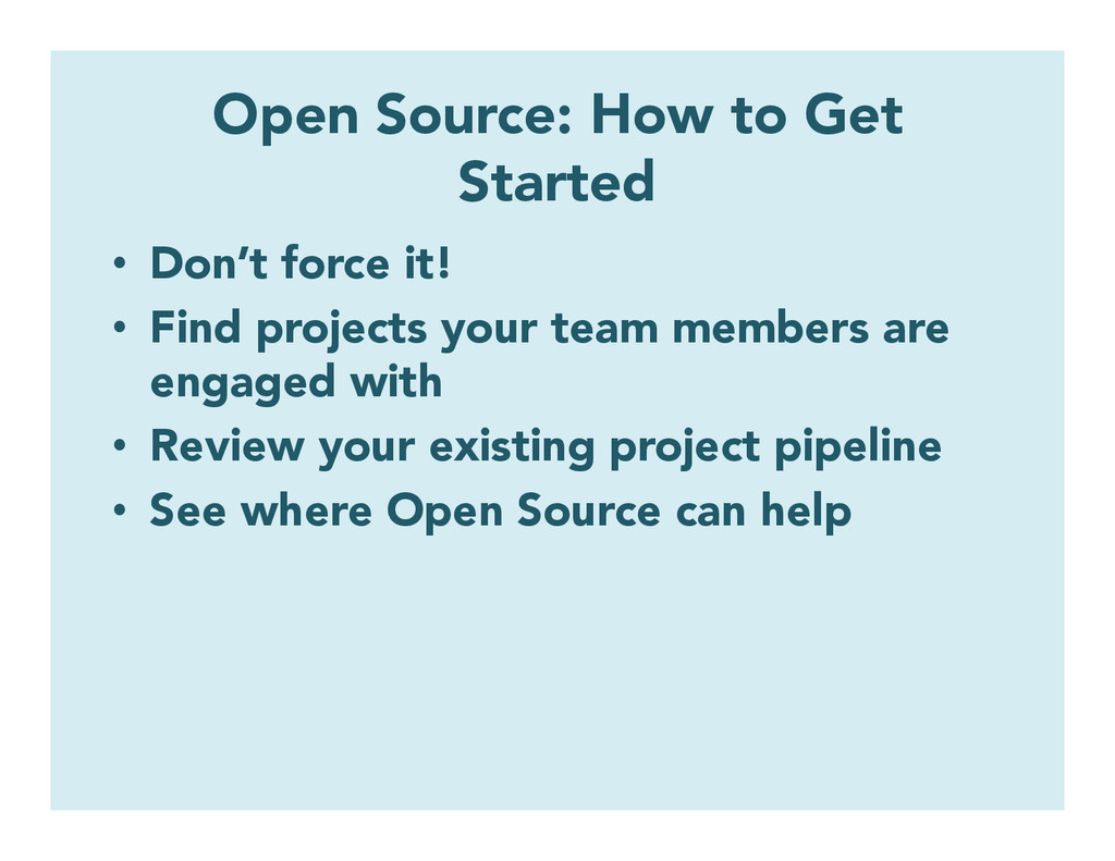 Open Source: How to Get Started • Don't force ...