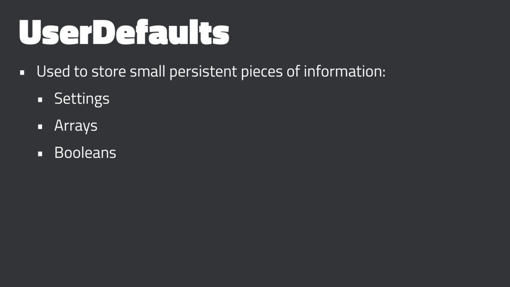 UserDefaults • Used to store small persistent p...