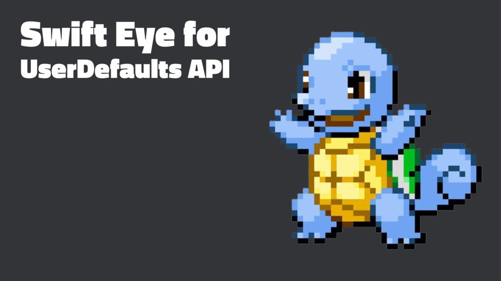 Swift Eye for UserDefaults API