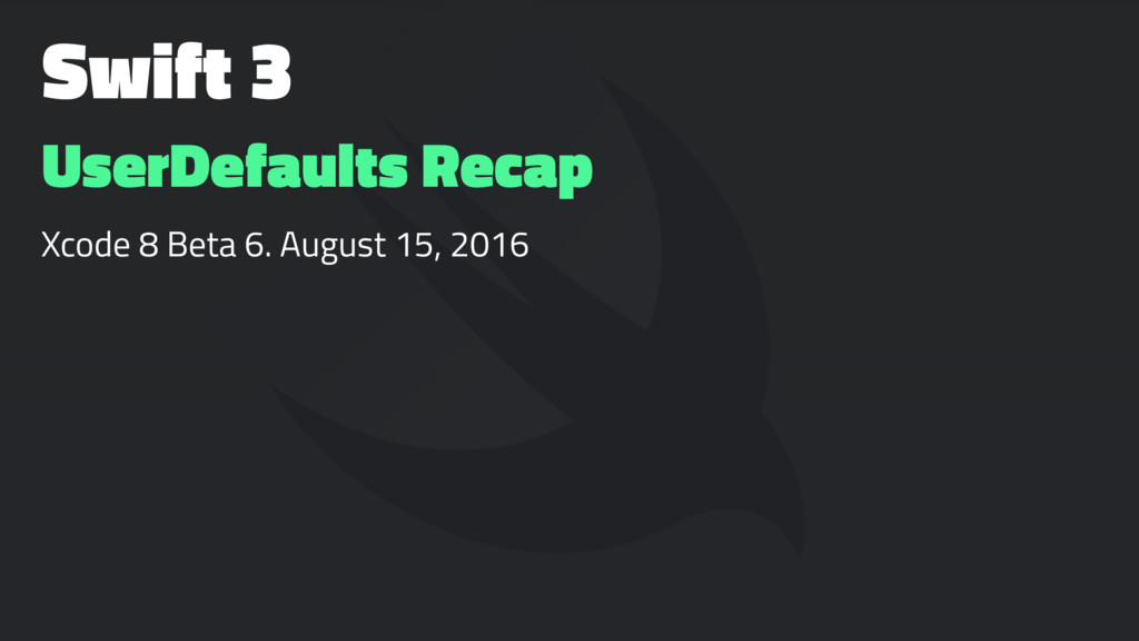 Swift 3 UserDefaults Recap Xcode 8 Beta 6. Augu...