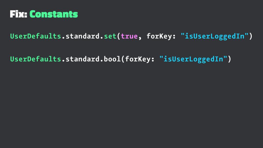 Fix: Constants UserDefaults.standard.set(true, ...