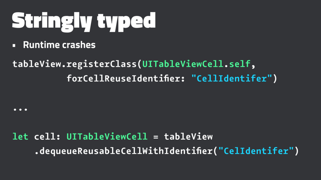 Stringly typed • Runtime crashes tableView.regi...