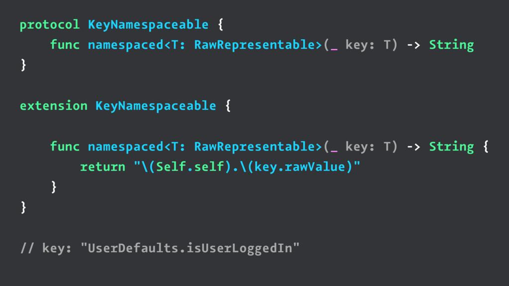 protocol KeyNamespaceable { func namespaced<T: ...