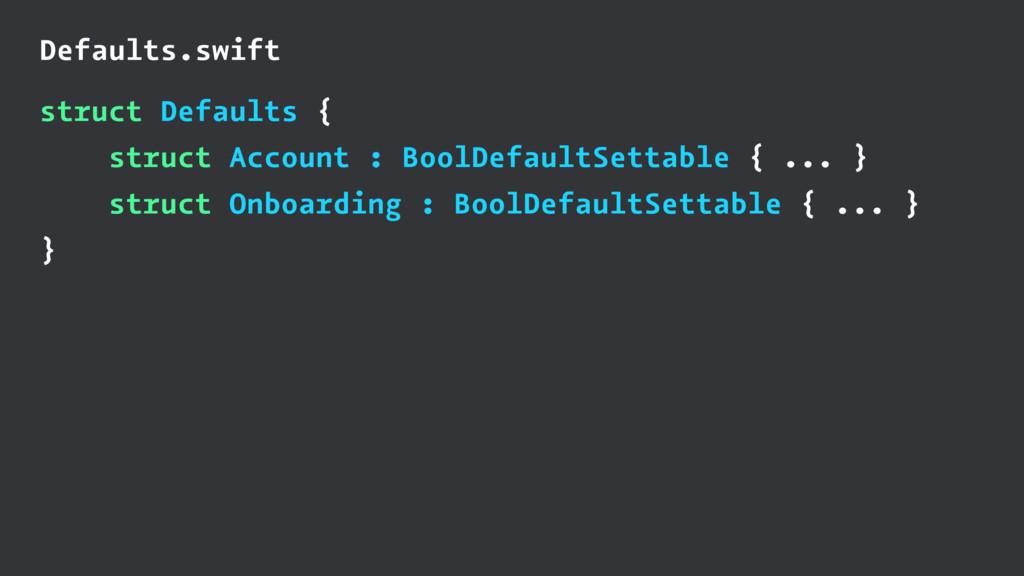 Defaults.swift struct Defaults { struct Account...