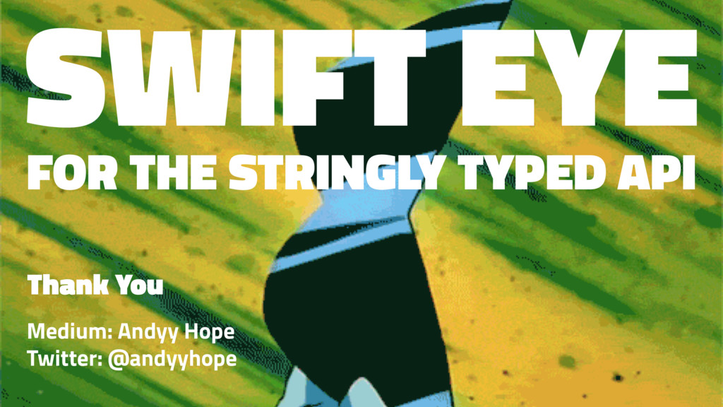 SWIFT EYE FOR THE STRINGLY TYPED API Thank You ...