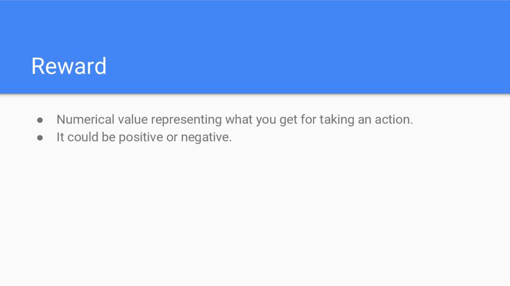 Reward ● Numerical value representing what you ...