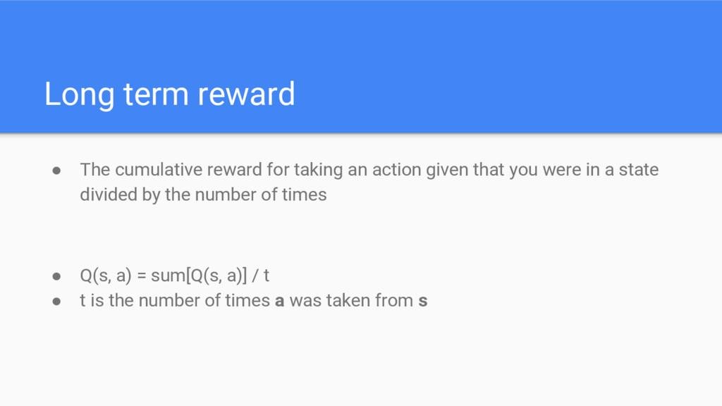 Long term reward ● The cumulative reward for ta...